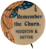 "CPB DAIRY PRODUCTS #421 ""REMEMBER THE CHURN. HOUGHTON & DUTTON"" ADVERTISING BUTTON."