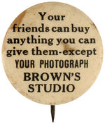 "CPB PHOTOGRAPHY #663 ""BROWN STUDIO"" ADVERTISING BUTTON."
