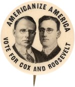 """AMERICANIZE AMERICA VOTE FOR COX AND ROOSEVELT"" THE HOLY GRAIL OF COLLECTIBLE BUTTONS."
