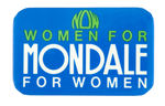 """WOMEN FOR MONDALE FOR WOMEN"" BUTTON."