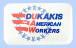 """DUKAKIS FOR AMERICAN WORKERS"" BUTTON."