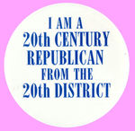 """I AM A 20TH CENTURY REPUBLICAN FROM THE 20TH DISTRICT"" BUTTON."