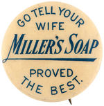 GO TELL YOUR WIFE MILLER'S SOAP PROVED BEST AD BUTTON.