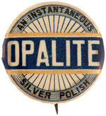 OPALITE AN INSTANTANEOUS SILVER POLISH EARLY AD BUTTON.