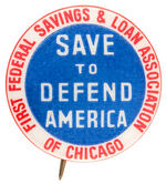 "RARE BUTTON ""SAVE TO DEFEND AMERICA/FIRST FEDERAL SAVINGS & LOAN ASSOCIATION."""