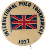 CPB MISC SPORTS #139 BRITISH 1927 INTERNATIONAL POLO TOURNAMENT BUTTON.