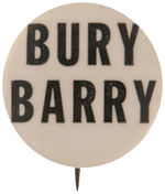 "UNUSUAL ANTI-GOLDWATER ""BURY BARRY"" BUTTON."