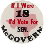 """IF I WERE 18 I'D VOTE FOR SEN. McGOVERN"" TEXAS BUTTON."